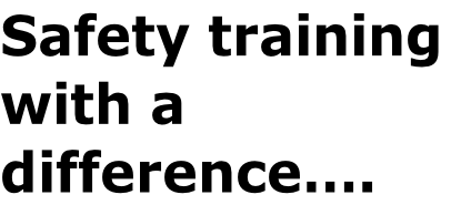 Safety training  with a  difference….
